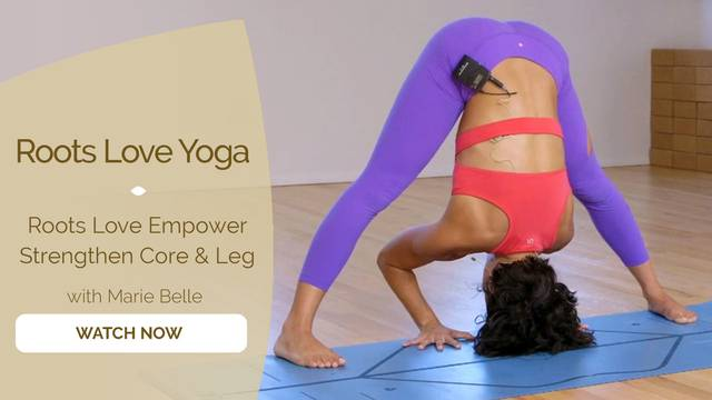 thumbnail image for Flow 1: Roots Love Empower: Strengthen Core and Leg