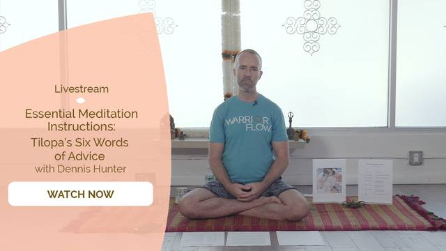 thumbnail image for Meditation Essentials: Tilopa's Six Words of Advice with Dennis Hunter